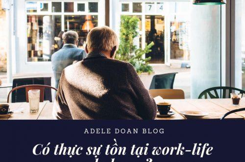 Có thực sự tồn tại Work - Life balance - Adele Doan Blog