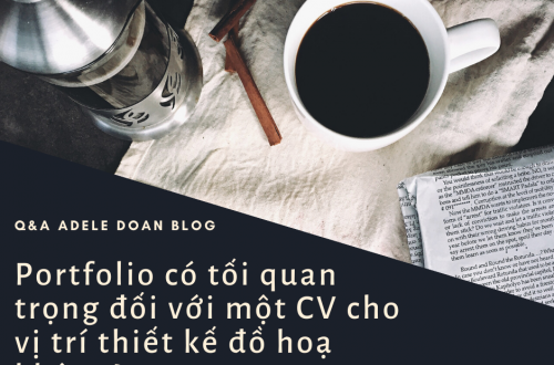 Q&A- PORTFOLIO CÓ TỐI QUAN TRỌNG VỚI MỘT VỊ TRÍ THIẾT KẾ ĐỒ HỌA KHÔNG? - Adele Doan Blog