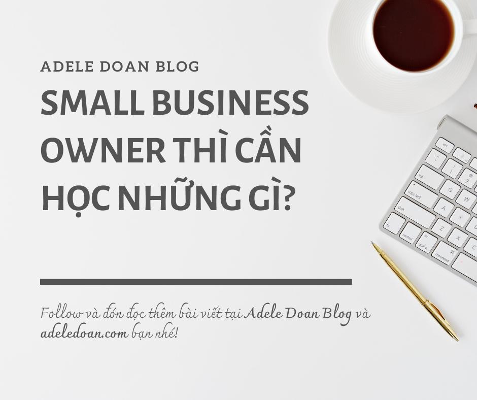 Small business owner thì cần học những gì?