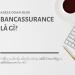 Làm bảo hiểm nên làm agent hay bancassurance