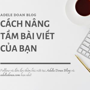 Cách nâng tầm bài viết của bạn - Adele Doan Blog